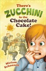 There's Zucchini in the Chocolate Cake!