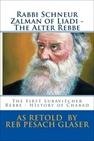 Rabbi Schneur Zalman of Liadi- The Alter Rebbe